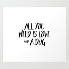 All you need is love and a dog Art Print