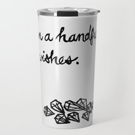 Less Than a Handful of Wishes Travel Mug
