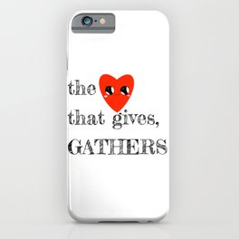 The Heart That Gives, Gathers iPhone Case