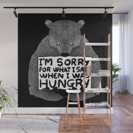 I'm Sorry For What I Said When I Was Hungry (Black) Wall Mural