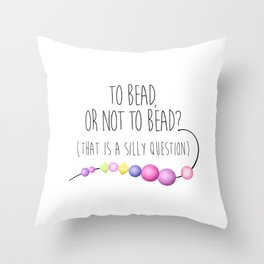 To Bead, Or Not To Bead? (That Is A Silly Question) Throw Pillow