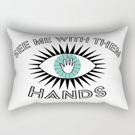 See Me With Them Hands Rectangular Pillow