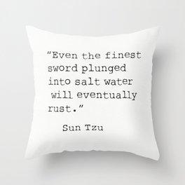 """Even the finest sword plunged into salt water will eventually rust."" Sun Tzu Throw Pillow"