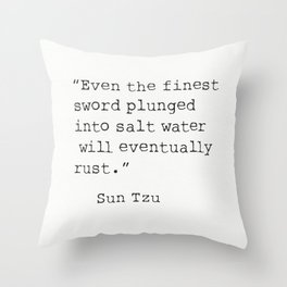 """Even the finest sword plunged into salt water will eventually rust."" Sun Tzu Throw Pillow"
