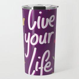 Live your life Travel Mug