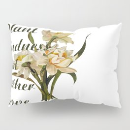 Plant Kindness and Gather Love Proverb With Daffodils Pillow Sham