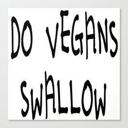 Do Vegans Swallow Philosophical Carnivore Question Canvas Print