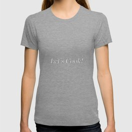 Let's Cook - White on Black Horizontal Kitchen Art, Apparel and Accessories T-shirt