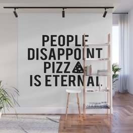 PIZZA PARTY DECOR, People Disappoint Pizza Is Eternal,Pizza Svg,Pizza Art,Sarcasm Quote,Funny Print Wall Mural