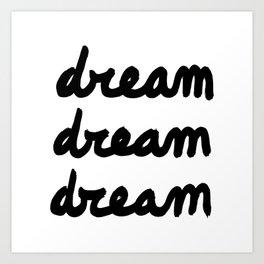 Dream Dream Dream Art Print