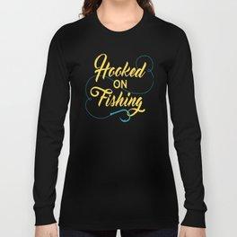 Hooked on fishing Long Sleeve T-shirt