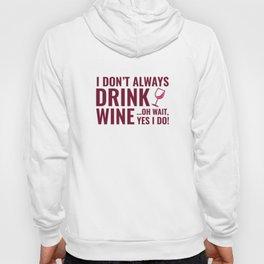 I Don't Always Drink Wine Hoody