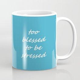 too blessed to be stressed - aqua Coffee Mug