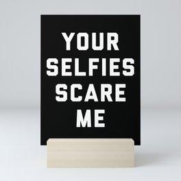 Selfies Scare Me Funny Quote Mini Art Print