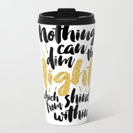 Nothing Can Dim the Light which Shines from Within Metal Travel Mug
