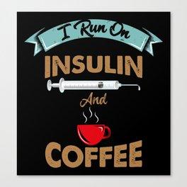 I Run On Insulin & Coffee Gift I Hypoglycemic Agent Canvas Print
