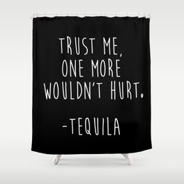 Trust Me - TEQUILA Shower Curtain