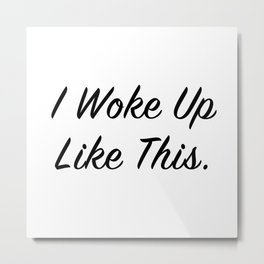 """I woke up like this"" Metal Print"