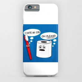 I hate my job ... oh please - toilet paper and toothbrush arguing humorous quote print iPhone Case