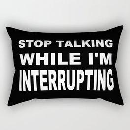 Stop Talking While Im Interrupting Rectangular Pillow