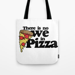 There is no we in Pizza Tote Bag