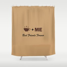 Coffee plus me best friends forever Shower Curtain