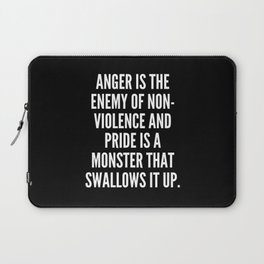 Anger is the enemy of non violence and pride is a monster that swallows it up Laptop Sleeve