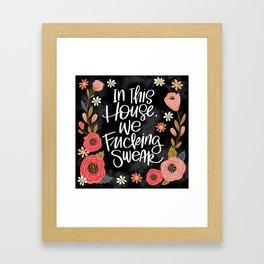 Pretty Swe*ry: In This House, We Fucking Swear Framed Art Print