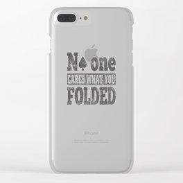 No One Cares What You Folded Poker Distressed Clear iPhone Case