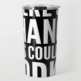 THERE'S A CHANCE THIS COULD BE VODKA MUG (Black & White) Travel Mug