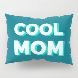 The Cool Mom I Pillow Sham