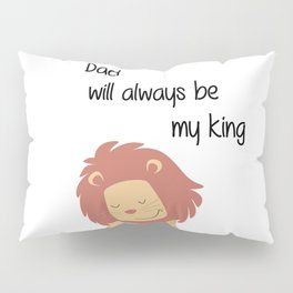 Dad will always be my king - Happy Father's Day Pillow Sham