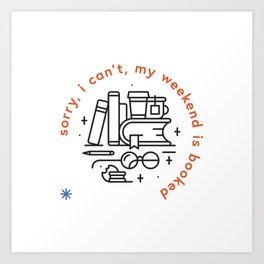 Sorry, I can't, my weekend is booked Art Print
