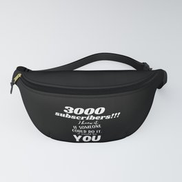 3000 youtube subscribers. I knew it, if someone Fanny Pack