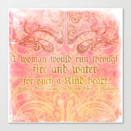 A woman would run through fire - Shakepeare Love Quote Canvas Print