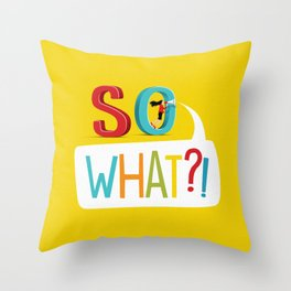 So What? Throw Pillow