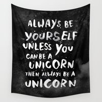 custom Wall Tapestries featuring Always be yourself. Unless you can be a unicorn, then always be a unicorn. by WEAREYAWN