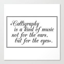 """""""Calligraphy is a kind of music not for the ears, but for the eyes"""" Canvas Print"""