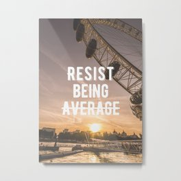 Motivational - Resist Being Average Quote Metal Print