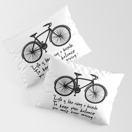 Life is like riding a bicycle... Pillow Sham