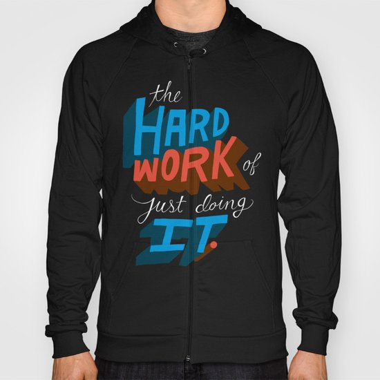 The Hard Work of Just Doing it. Hoody