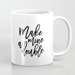 BAR WALL ART, Make Mine A Double,Alcohol Sign,Drink Sign,Bar Decor,Quote Prints,Celebrate Life,Bar C Coffee Mug