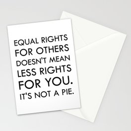 Equal Right for Others Doesn't Mean Less Rights for You. It's Not a Pie Stationery Cards