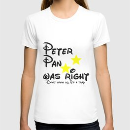 Peter Pan was right. T-shirt