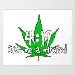 4:19 Give me a minute! Art Print