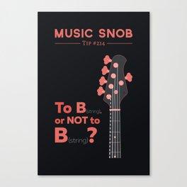 Bass: To B (String) — Music Snob Tip #214 Canvas Print