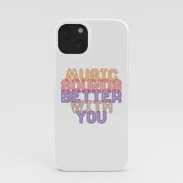 Music Sounds Better With You iPhone Case