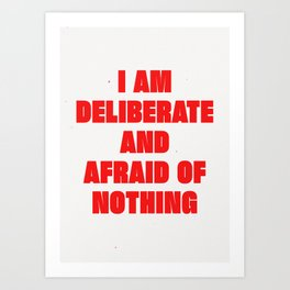 I Am Deliberate And Afraid Of Nothing Art Print