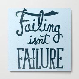 Failure Isn't Failing Metal Print