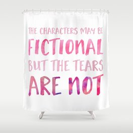 The Characters May Be Fictional But The Tears Are Not - Pink Shower Curtain